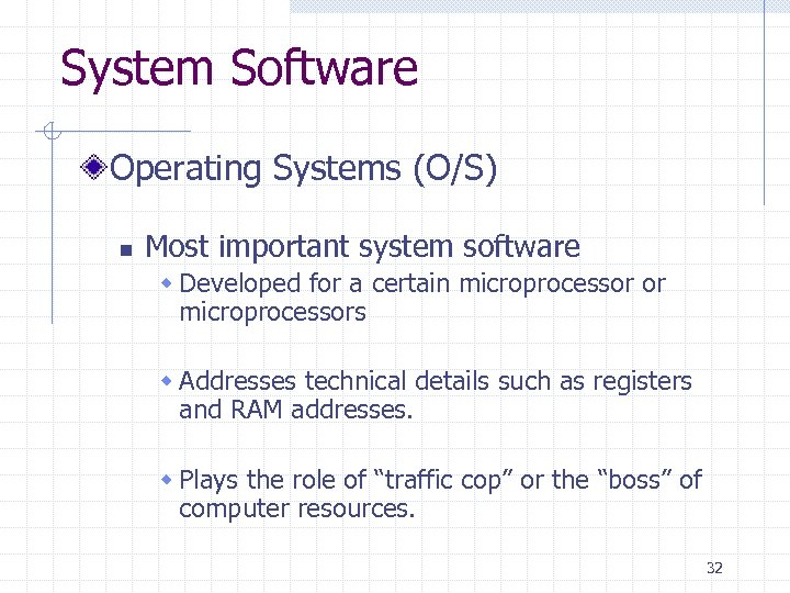 System Software Operating Systems (O/S) n Most important system software w Developed for a