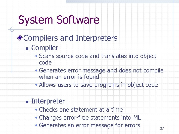 System Software Compilers and Interpreters n Compiler w Scans source code and translates into