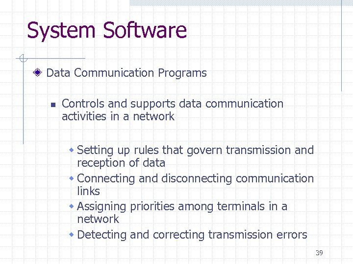 System Software Data Communication Programs n Controls and supports data communication activities in a