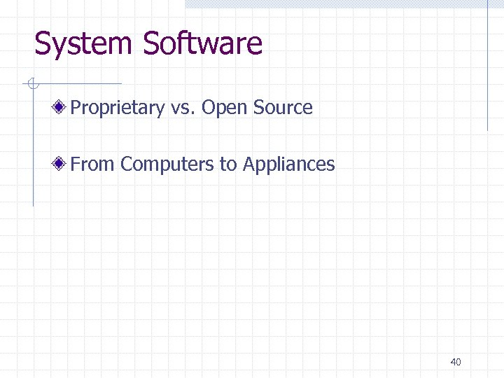 System Software Proprietary vs. Open Source From Computers to Appliances 40