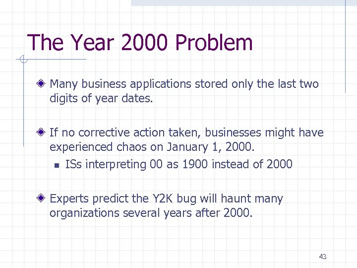 The Year 2000 Problem Many business applications stored only the last two digits of