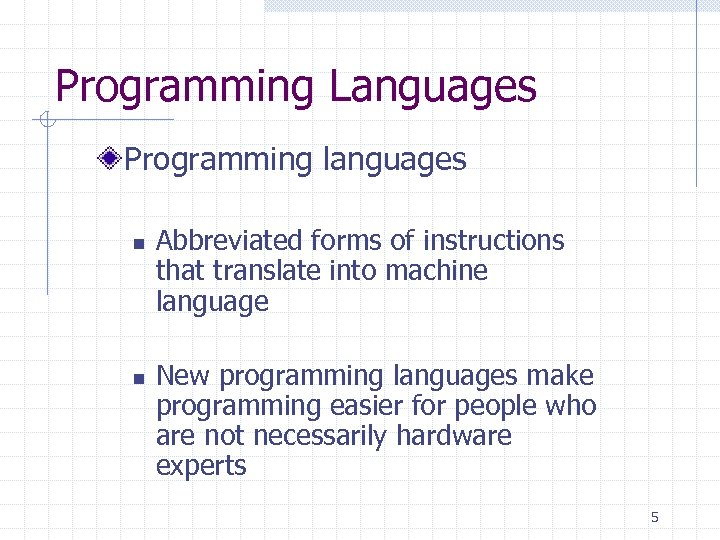 Programming Languages Programming languages n n Abbreviated forms of instructions that translate into machine