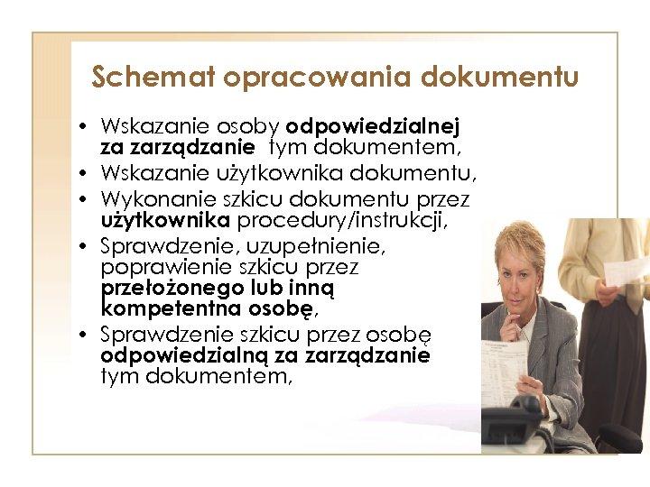 Schemat opracowania dokumentu • Wskazanie osoby odpowiedzialnej za zarządzanie tym dokumentem, • Wskazanie użytkownika