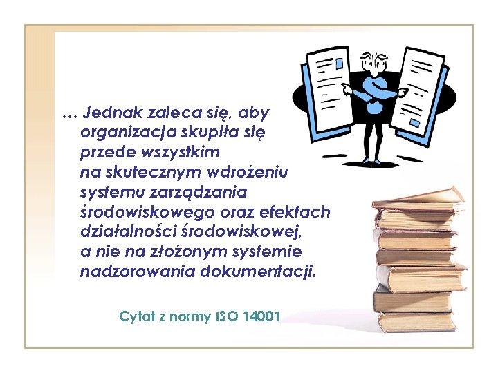 … Jednak zaleca się, aby organizacja skupiła się przede wszystkim na skutecznym wdrożeniu systemu