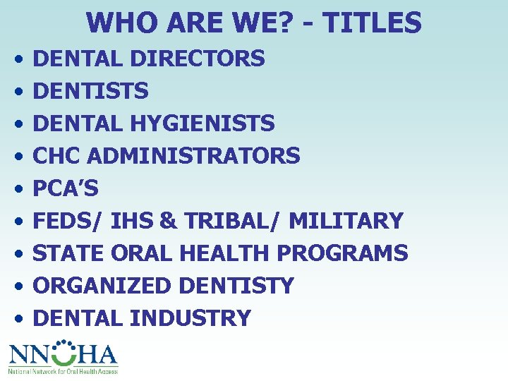 WHO ARE WE? - TITLES • • • DENTAL DIRECTORS DENTISTS DENTAL HYGIENISTS CHC