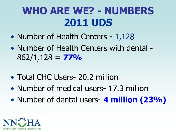 WHO ARE WE? - NUMBERS 2011 UDS • Number of Health Centers - 1,