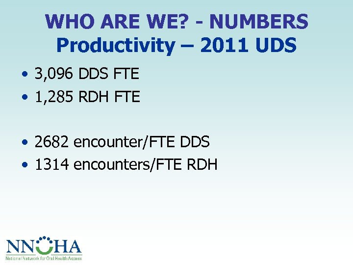 WHO ARE WE? - NUMBERS Productivity – 2011 UDS • 3, 096 DDS FTE