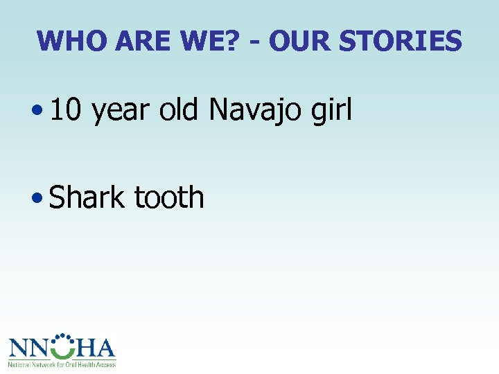 WHO ARE WE? - OUR STORIES • 10 year old Navajo girl • Shark