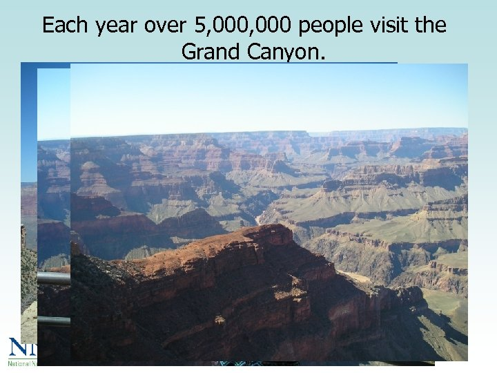 Each year over 5, 000 people visit the Grand Canyon.