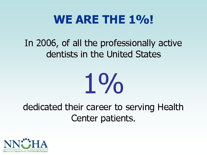 WE ARE THE 1%! In 2006, of all the professionally active dentists in the