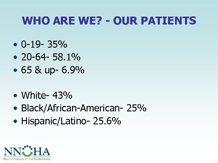 WHO ARE WE? - OUR PATIENTS • 0 -19 - 35% • 20 -64