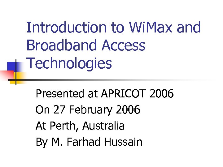 Introduction to Wi. Max and Broadband Access Technologies Presented at APRICOT 2006 On 27