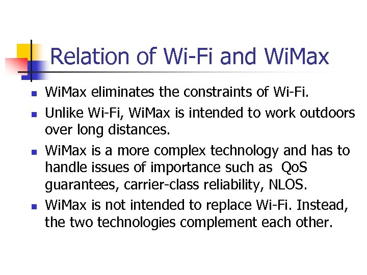Relation of Wi-Fi and Wi. Max n n Wi. Max eliminates the constraints of