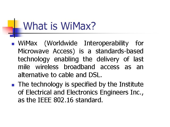 What is Wi. Max? n n Wi. Max (Worldwide Interoperability for Microwave Access) is