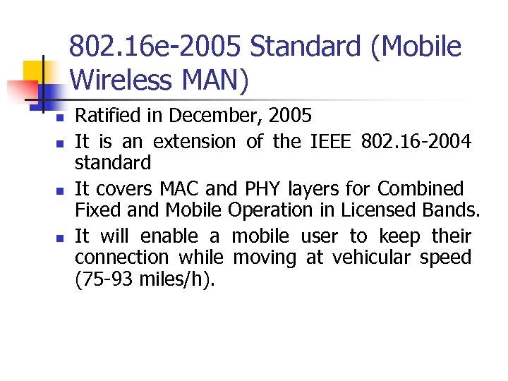 802. 16 e-2005 Standard (Mobile Wireless MAN) n n Ratified in December, 2005 It
