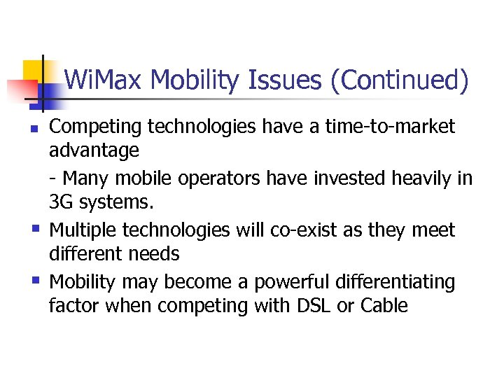 Wi. Max Mobility Issues (Continued) n § § Competing technologies have a time-to-market advantage