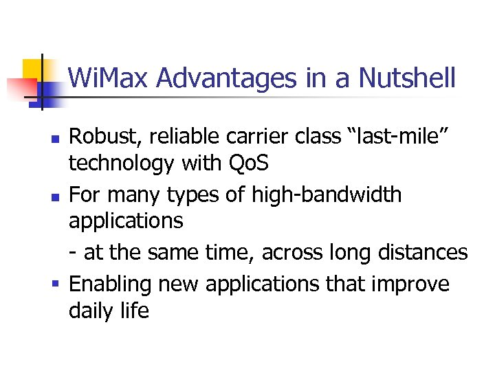 """Wi. Max Advantages in a Nutshell Robust, reliable carrier class """"last-mile"""" technology with Qo."""