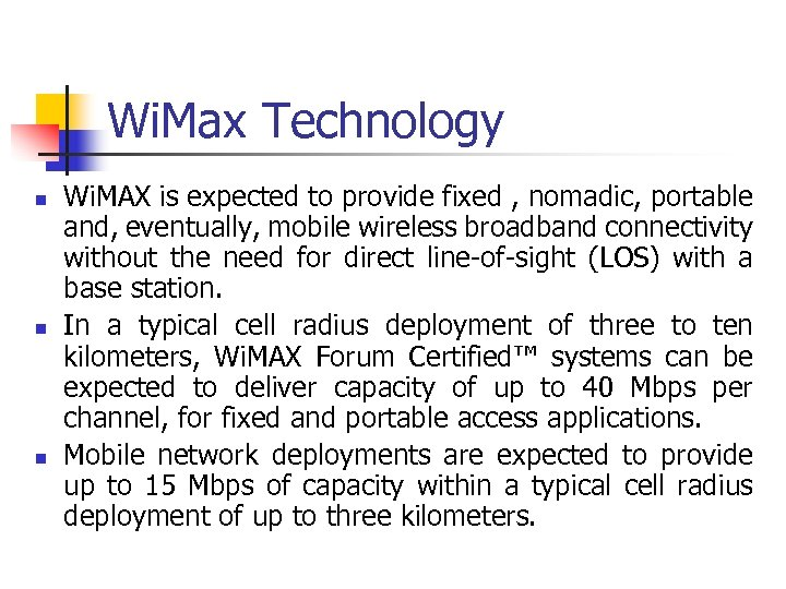 Wi. Max Technology n n n Wi. MAX is expected to provide fixed ,