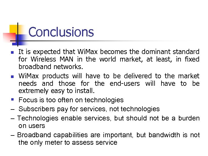 Conclusions It is expected that Wi. Max becomes the dominant standard for Wireless MAN