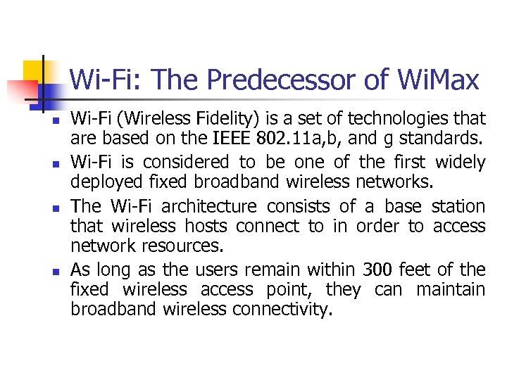 Wi-Fi: The Predecessor of Wi. Max n n Wi-Fi (Wireless Fidelity) is a set