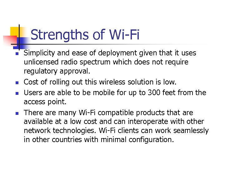 Strengths of Wi-Fi n n Simplicity and ease of deployment given that it uses