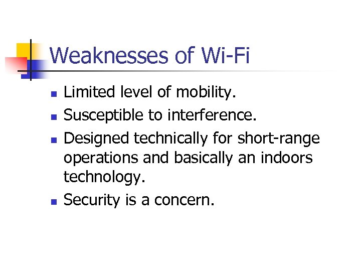 Weaknesses of Wi-Fi n n Limited level of mobility. Susceptible to interference. Designed technically