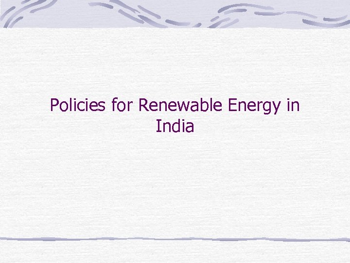 Policies for Renewable Energy in India