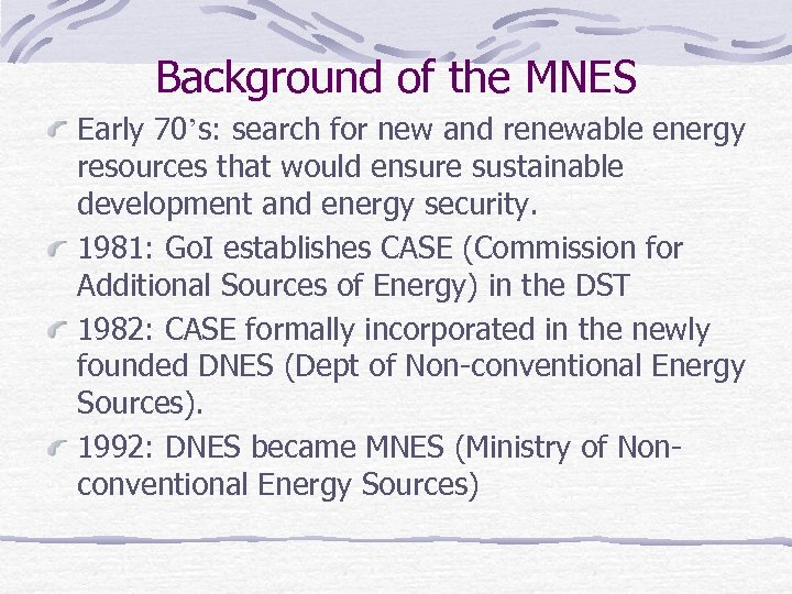 Background of the MNES Early 70's: search for new and renewable energy resources that