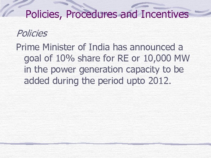 Policies, Procedures and Incentives Policies Prime Minister of India has announced a goal of