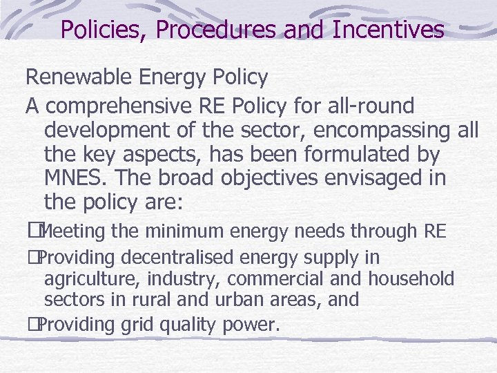 Policies, Procedures and Incentives Renewable Energy Policy A comprehensive RE Policy for all-round development
