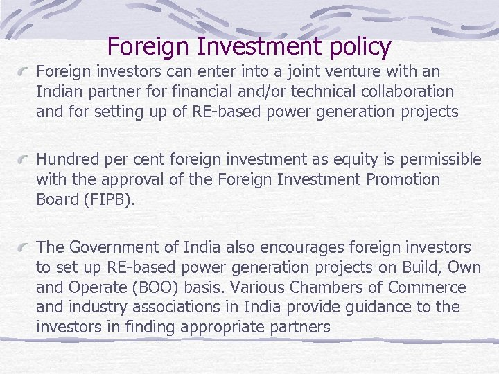 Foreign Investment policy Foreign investors can enter into a joint venture with an Indian