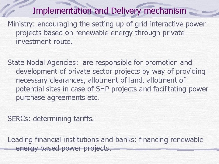 Implementation and Delivery mechanism Ministry: encouraging the setting up of grid-interactive power projects based