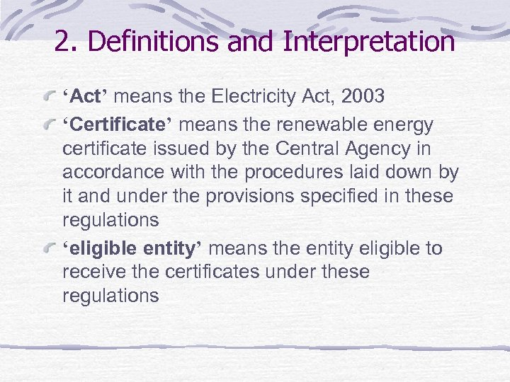 2. Definitions and Interpretation 'Act' means the Electricity Act, 2003 'Certificate' means the renewable