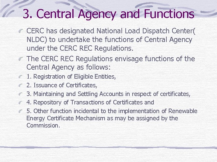 3. Central Agency and Functions CERC has designated National Load Dispatch Center( NLDC) to