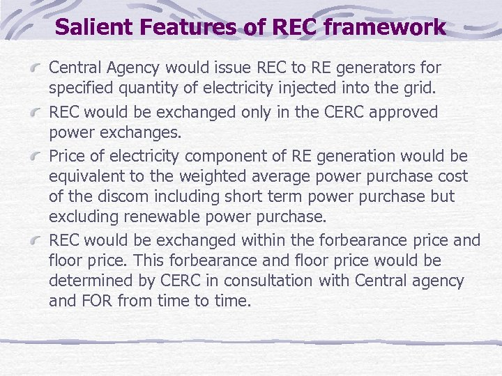 Salient Features of REC framework Central Agency would issue REC to RE generators for