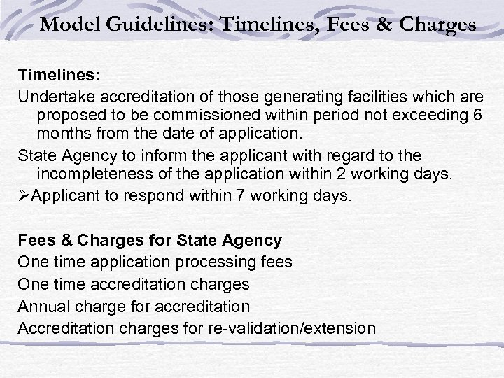 Model Guidelines: Timelines, Fees & Charges Timelines: Undertake accreditation of those generating facilities which