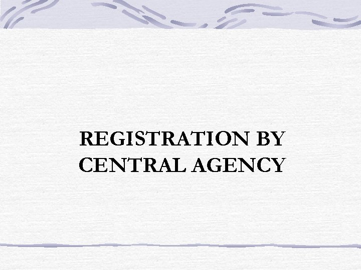 REGISTRATION BY CENTRAL AGENCY