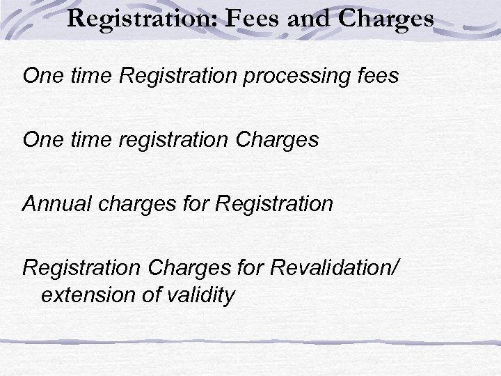 Registration: Fees and Charges One time Registration processing fees One time registration Charges Annual