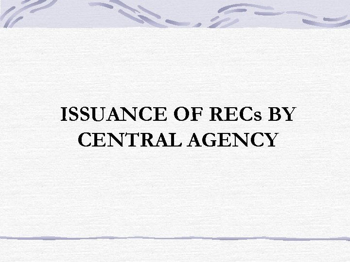 ISSUANCE OF RECs BY CENTRAL AGENCY
