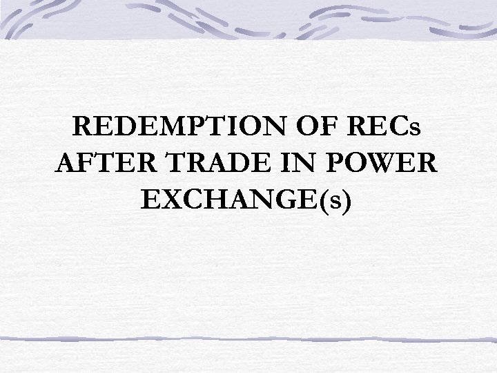 REDEMPTION OF RECs AFTER TRADE IN POWER EXCHANGE(s)