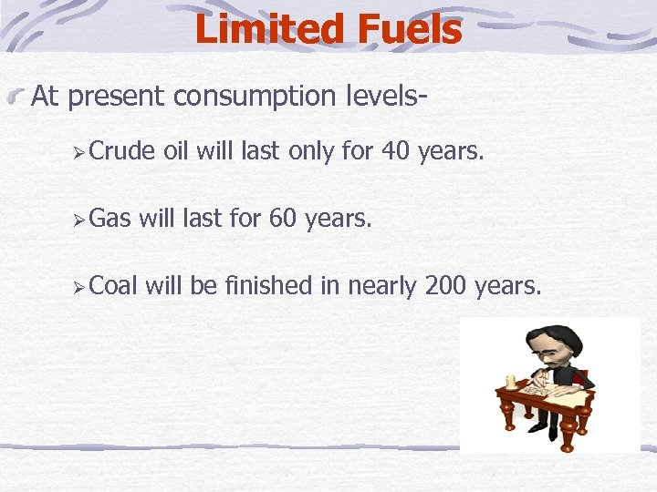 Limited Fuels At present consumption levels Crude Gas Coal oil will last only for