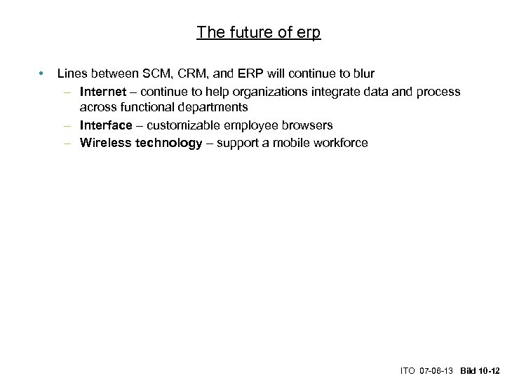 The future of erp • Lines between SCM, CRM, and ERP will continue to