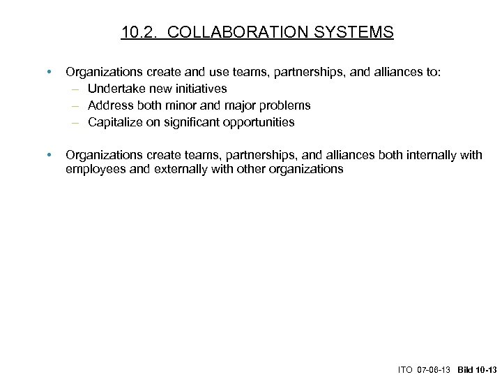 10. 2. COLLABORATION SYSTEMS • Organizations create and use teams, partnerships, and alliances to:
