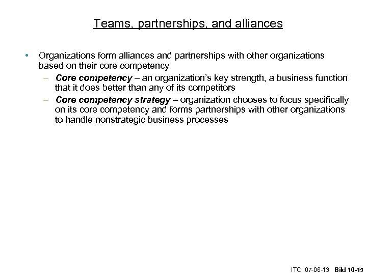 Teams, partnerships, and alliances • Organizations form alliances and partnerships with other organizations based