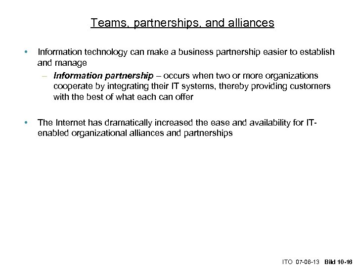 Teams, partnerships, and alliances • Information technology can make a business partnership easier to