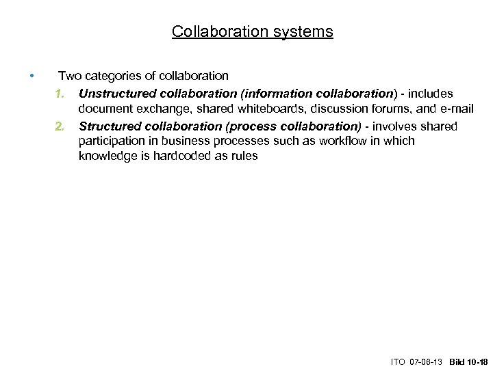 Collaboration systems • Two categories of collaboration 1. Unstructured collaboration (information collaboration) - includes