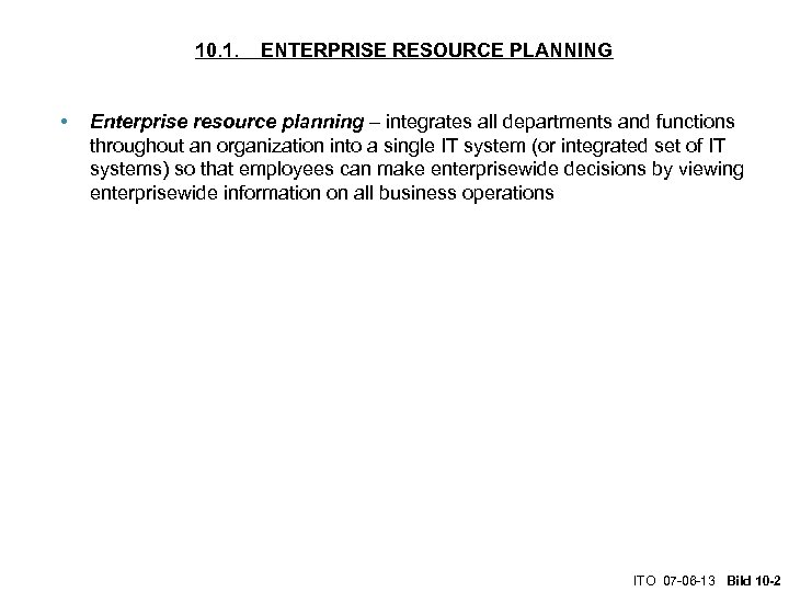 10. 1. • ENTERPRISE RESOURCE PLANNING Enterprise resource planning – integrates all departments and