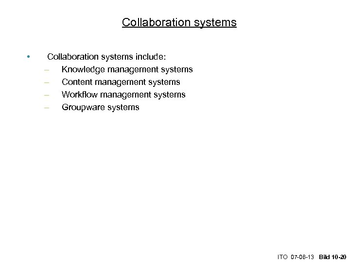 Collaboration systems • Collaboration systems include: – Knowledge management systems – Content management systems
