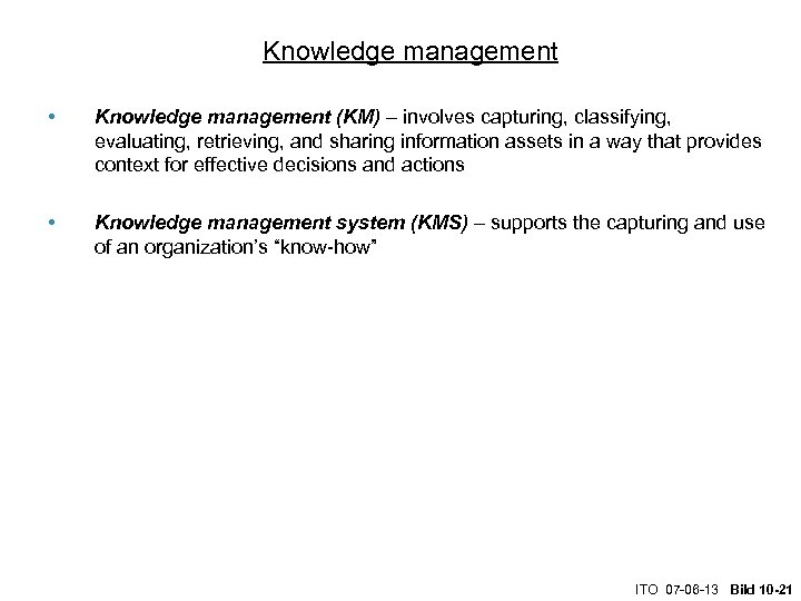 Knowledge management • Knowledge management (KM) – involves capturing, classifying, evaluating, retrieving, and sharing