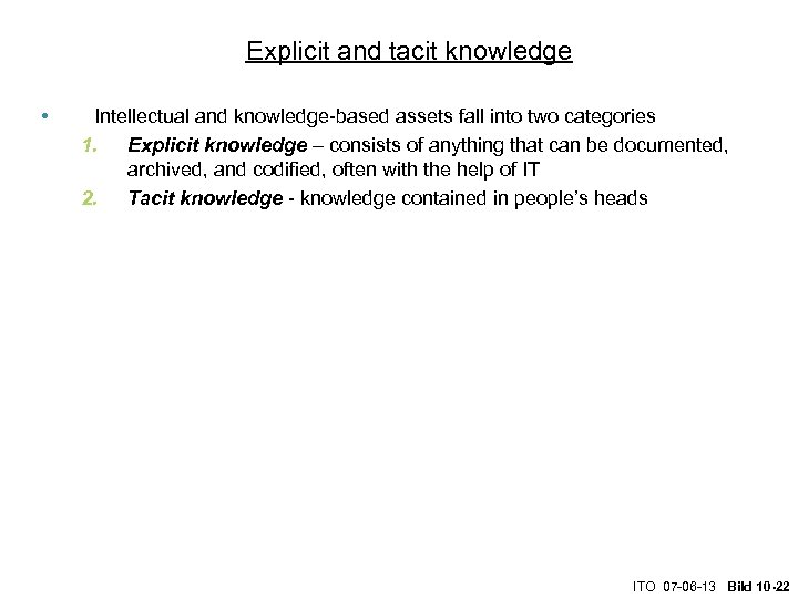 Explicit and tacit knowledge • Intellectual and knowledge-based assets fall into two categories 1.